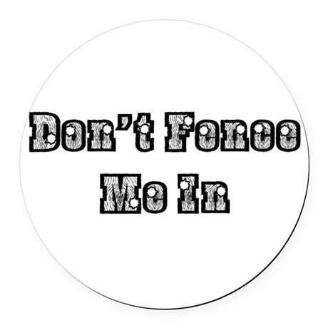 dont fence me in Round Car Magnet