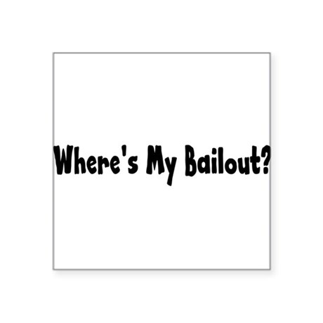 "bailout2.png Square Sticker 3"" x 3"""