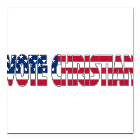 "votechrist1a.png Square Car Magnet 3"" x 3"""
