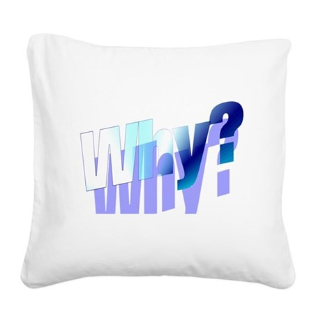 why.png Square Canvas Pillow