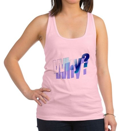 why.png Racerback Tank Top