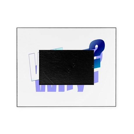 why.png Picture Frame