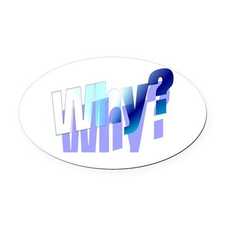 why.png Oval Car Magnet