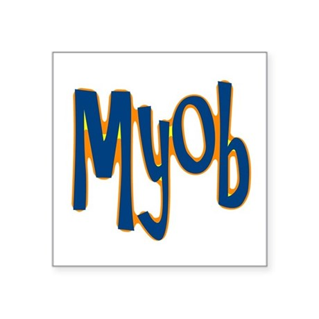 "myob1.png Square Sticker 3"" x 3"""