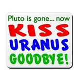 Pluto Gone, Kiss Uranus Goodbye Mousepad
