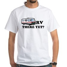 RV There Yet? Shirt