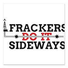 "Frackers Do It Sideways Square Car Magnet 3"" x 3"""