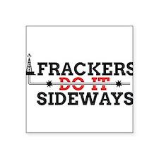 """Frackers Do It Sideways Square Sticker 3"""" x 3"""""""