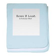 Born 2 Lead. U Follow Me? baby blanket