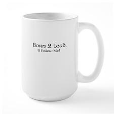 Born 2 Lead. U Follow Me? Mug