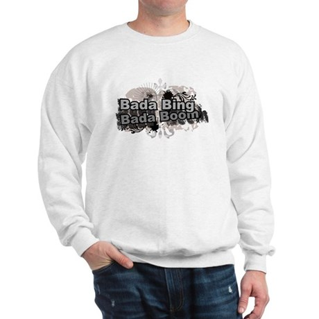 Bada Bing Boom Soprano's Saying Sweatshirt