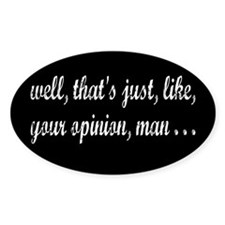 Just Your Opinion, Man... Decal