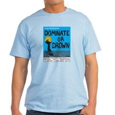 Dominate or Drown T-Shirt