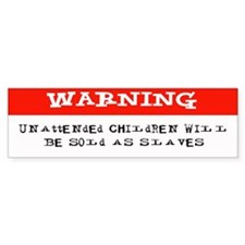 """warning...children will be sold""Bumper Bumper Sticker"
