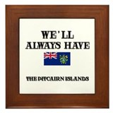 We Will Always Have The Pitcairn Islands Framed Ti
