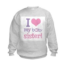 I Love My Baby Sister Sweatshirt