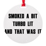 Smoked a bit Turbo lit And that was it Ornament