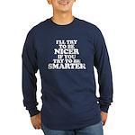 Funny! - Ill Be Nicer... Long Sleeve Dark T-Shirt