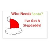 Who Needs Santa? I've Got A Stepdaddy! Decal