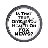 Is That True or Did You Hear It On Fox News? Wall