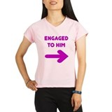 Engaged to him Peformance Dry T-Shirt