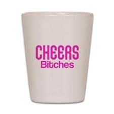 Cheers Bitches Shot Glass