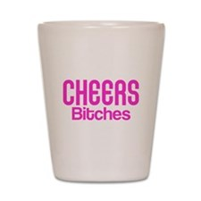 Cheers Bitches Shot Glass