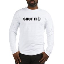 Shut It Long Sleeve T-Shirt