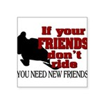 If Your Friends Don't Ride Square Sticker 3
