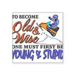 Old & Wise = Young & Stupid Square Sticker 3