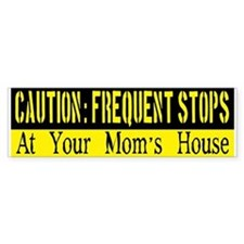Frequent Stops At Your Moms House Bumper Sticker