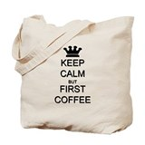 Keep Calm But First Coffee Tote Bag