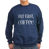 But First Coffee Sweatshirt
