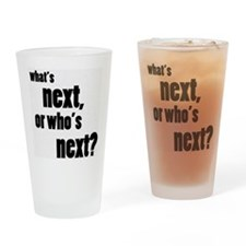 What's Next Or Who's Next? Drinking Glass