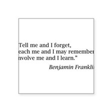 "Franklin: ""Tell me and I forget, teach me..."" Squa"