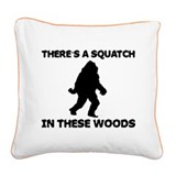 squatchinthesewoods.png Square Canvas Pillow