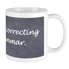 Im silently correcting your grammar. Mug