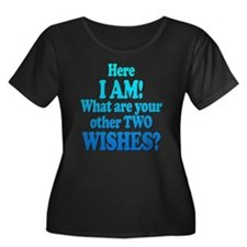 Here I am! What are your other two wishes? T