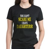 You cant scare me I have daughters! Tee