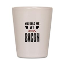 You Had Me At Bacon Shot Glass