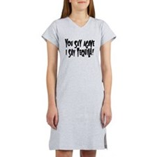 YOU SAY AGAVE I SAY TEQUILA! Women's Nightshirt