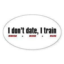 """""""I don't date, I train"""" Oval Decal"""