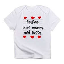 Paulina Loves Mommy and Daddy Infant T-Shirt