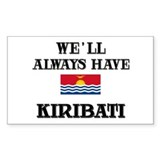 We Will Always Have Kiribati Rectangle Decal