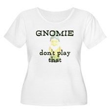 Gnomie Dont Play That T-Shirt