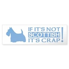 If it's Not SCOTTISH, It's CRAP! Bumper Bumper Sticker
