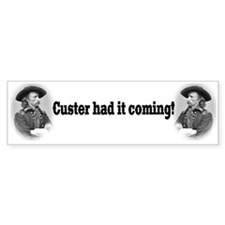 """Custer Had It Coming"" Bumper Bumper Sticker"