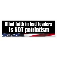 Blind faith not patriotism Bumper Bumper Sticker