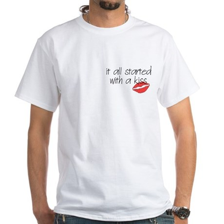 Started with a kiss... White T-Shirt