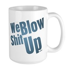We Blow Shit Up Mug